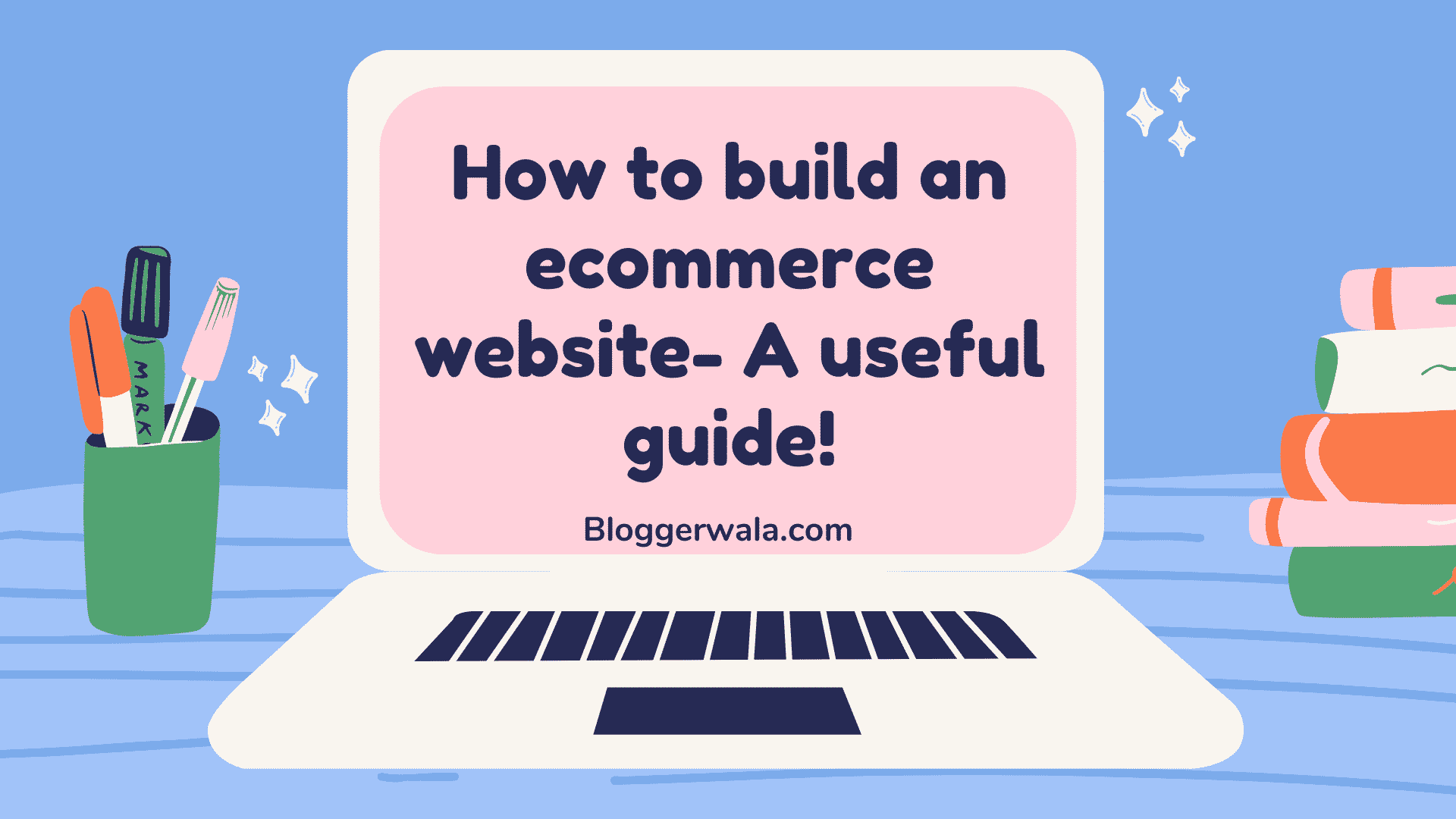 How to build an ecommerce website- A useful guide!
