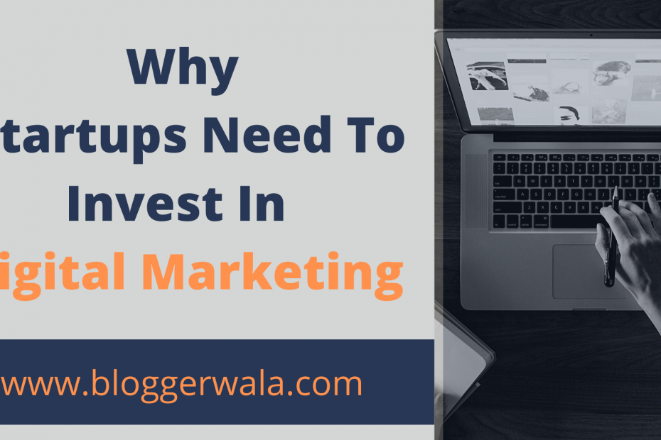 Why Startups Need To Invest In Digital Marketing